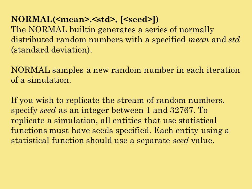 NORMAL(<mean>,<std>, [<seed>])